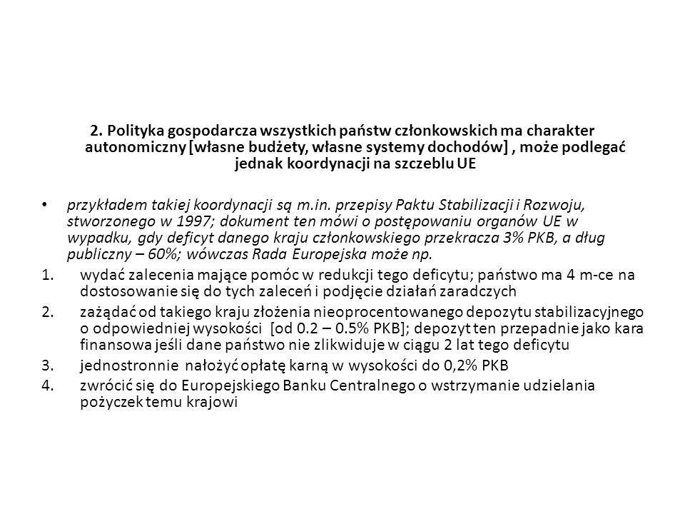 2. Polityka gospodarcza wszystkich państw członkowskich ma charakter autonomiczny [własne budżety, własne systemy dochodów] , może podlegać jednak koordynacji na szczeblu UE